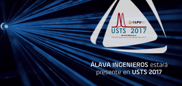 Álava Ingenieros estará presente en USTS 2017. Ultrafast Science & Technology Spain 2017